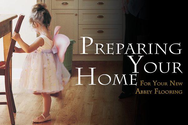 Preparing Your Home For Your New Abbey Flooring